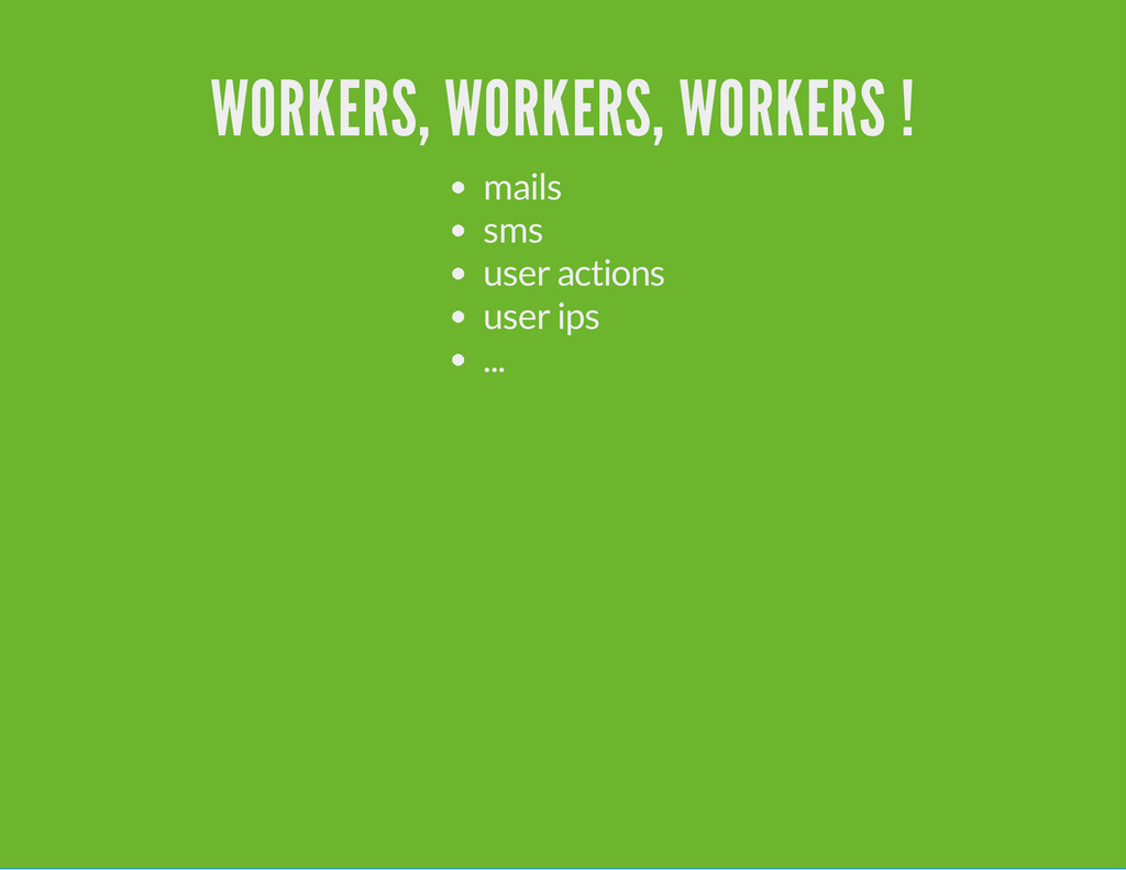 WORKERS, WORKERS, WORKERS ! mails sms user acti...
