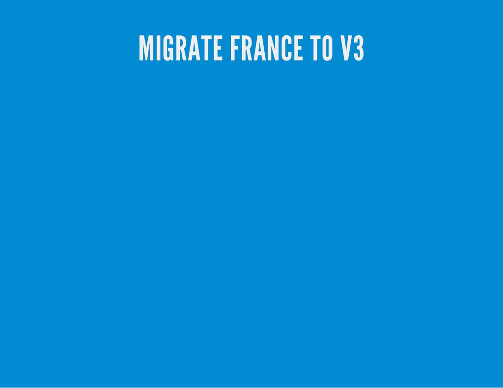 MIGRATE FRANCE TO V3