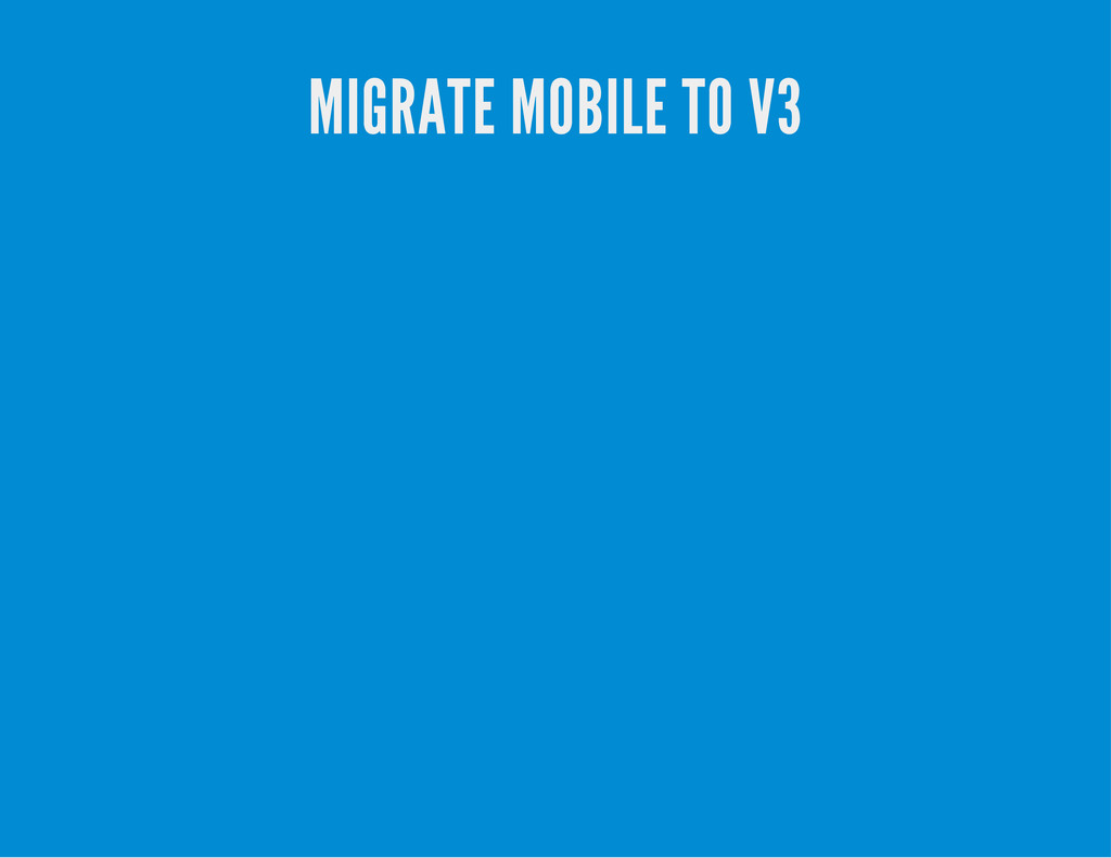 MIGRATE MOBILE TO V3