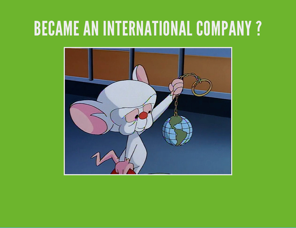 BECAME AN INTERNATIONAL COMPANY ?