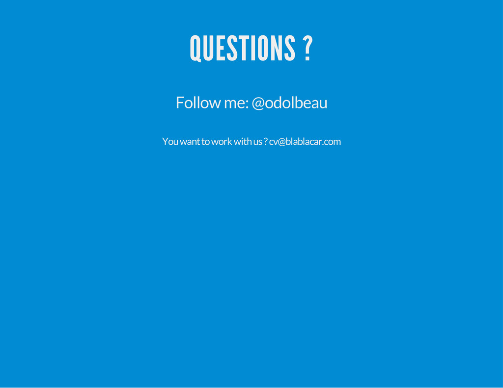 QUESTIONS ? Follow me: @odolbeau You want to wo...