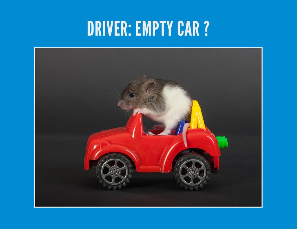 DRIVER: EMPTY CAR ?
