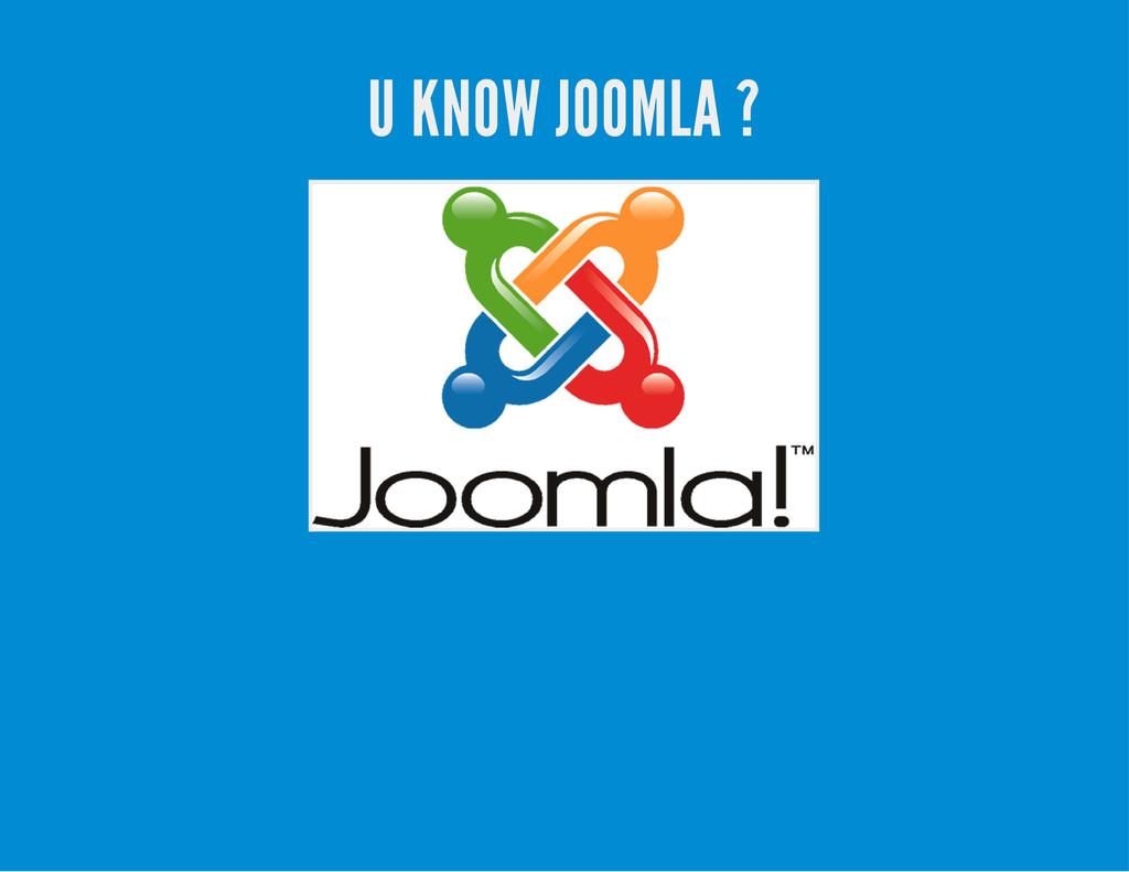 U KNOW JOOMLA ?