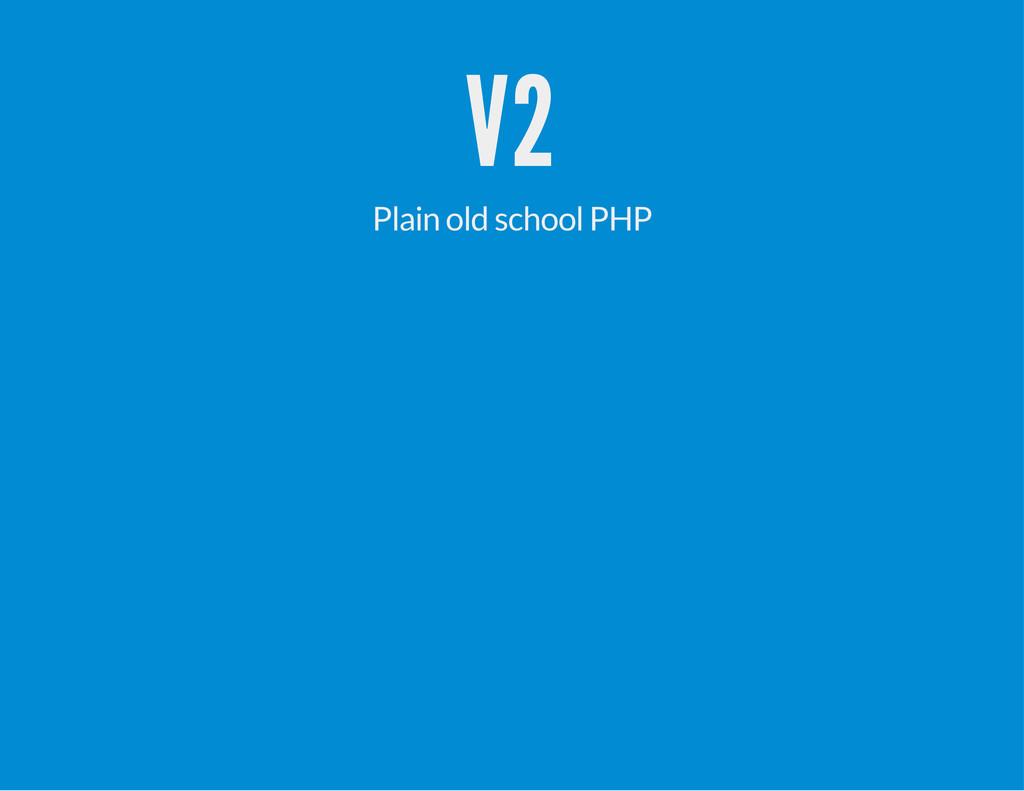 V2 Plain old school PHP