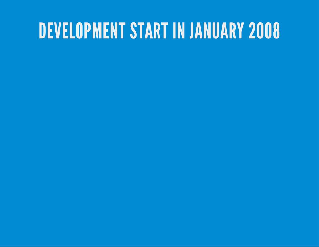 DEVELOPMENT START IN JANUARY 2008
