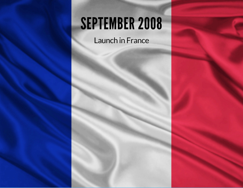 SEPTEMBER 2008 Launch in France