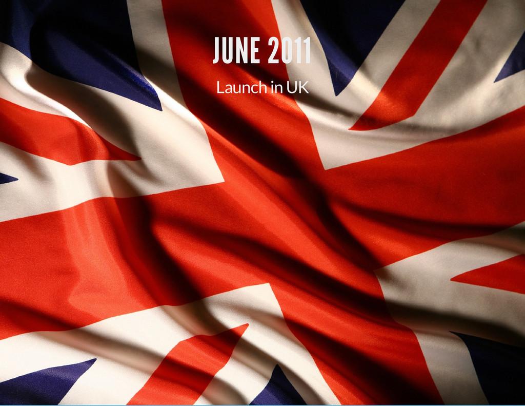 JUNE 2011 Launch in UK