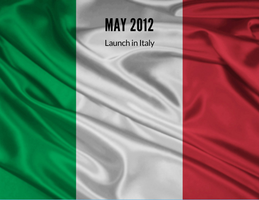 MAY 2012 Launch in Italy