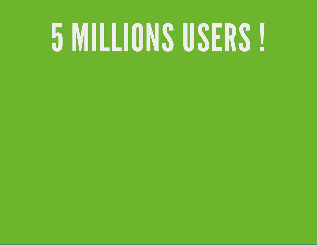 5 MILLIONS USERS !