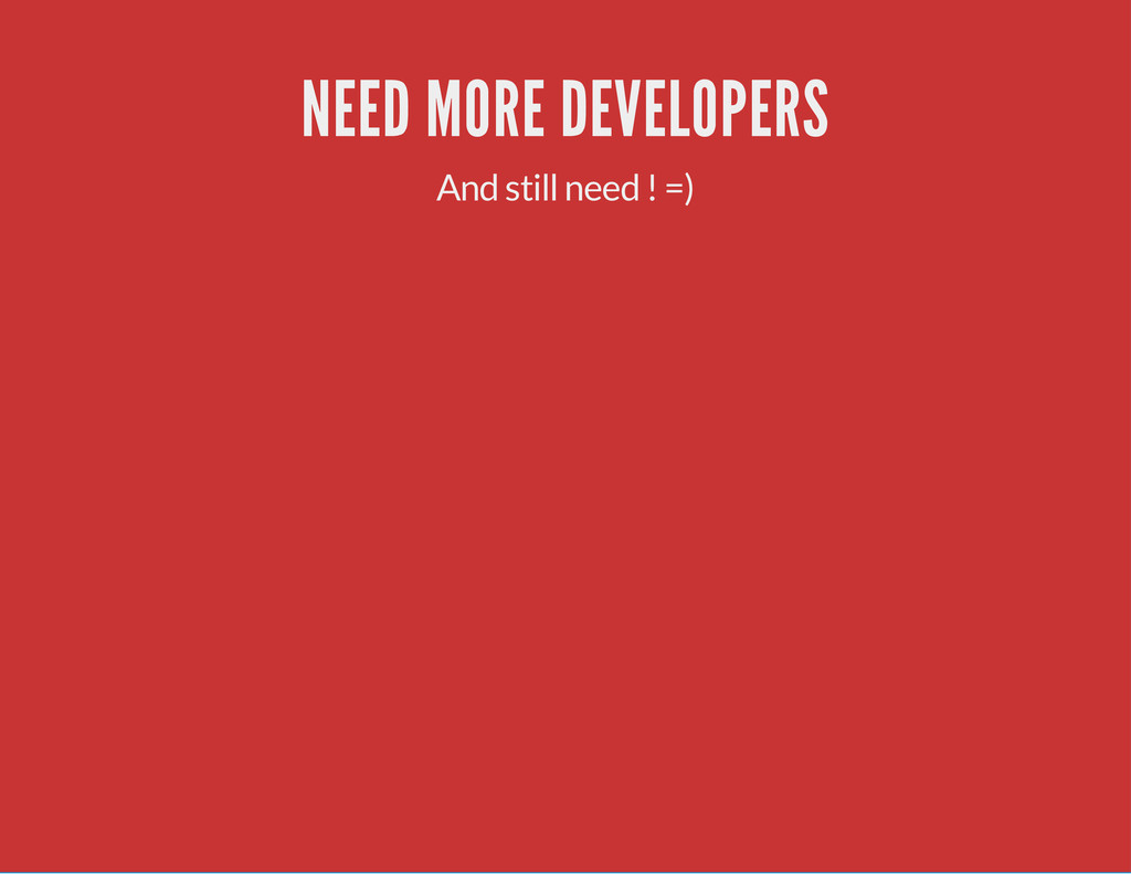 NEED MORE DEVELOPERS And still need ! =)