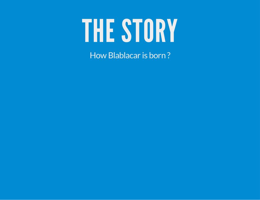 THE STORY How Blablacar is born ?