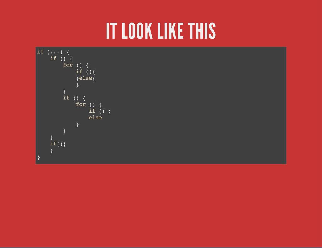 IT LOOK LIKE THIS i f ( . . . ) { i f ( ) { f o...