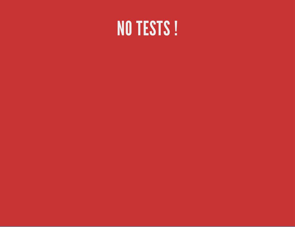 NO TESTS !