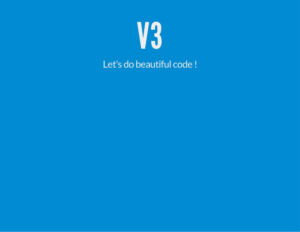 V3 Let's do beautiful code !
