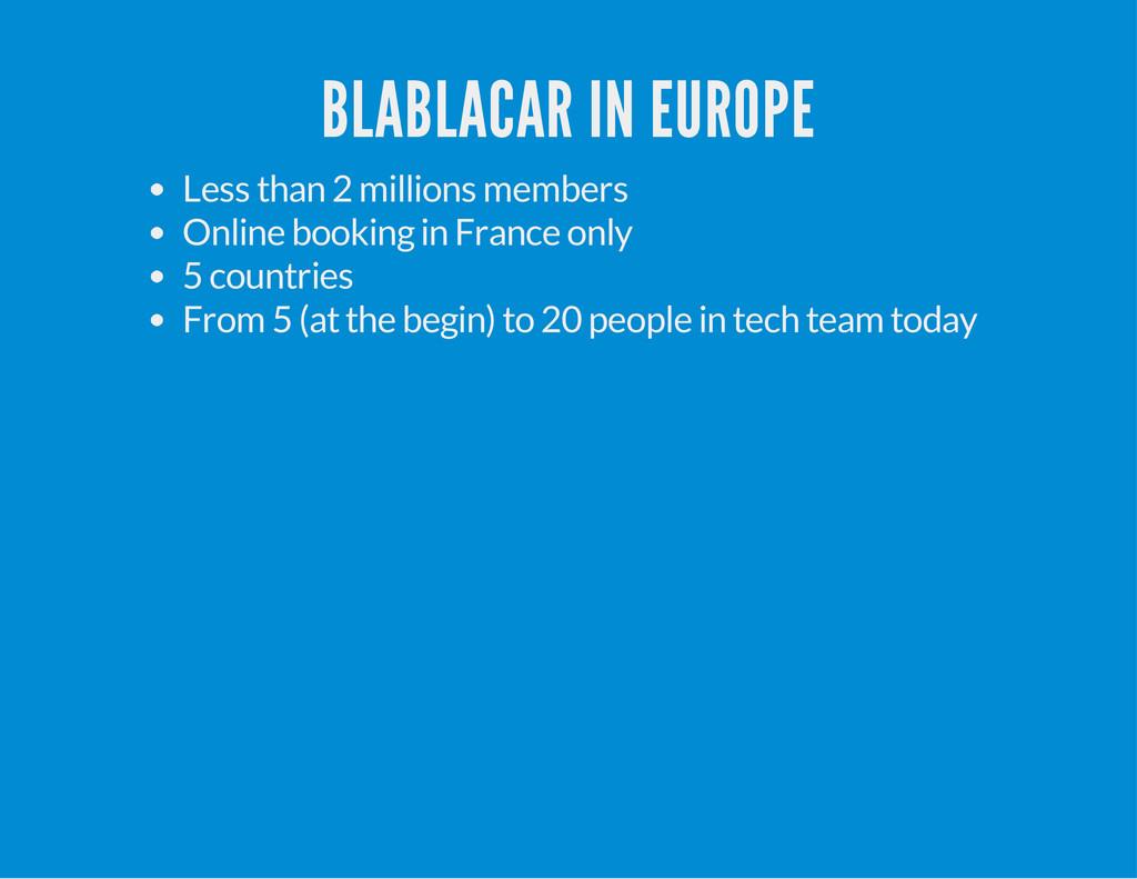 BLABLACAR IN EUROPE Less than 2 millions member...