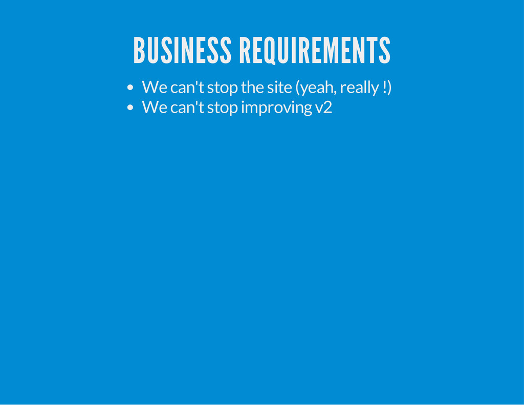 BUSINESS REQUIREMENTS We can't stop the site (y...
