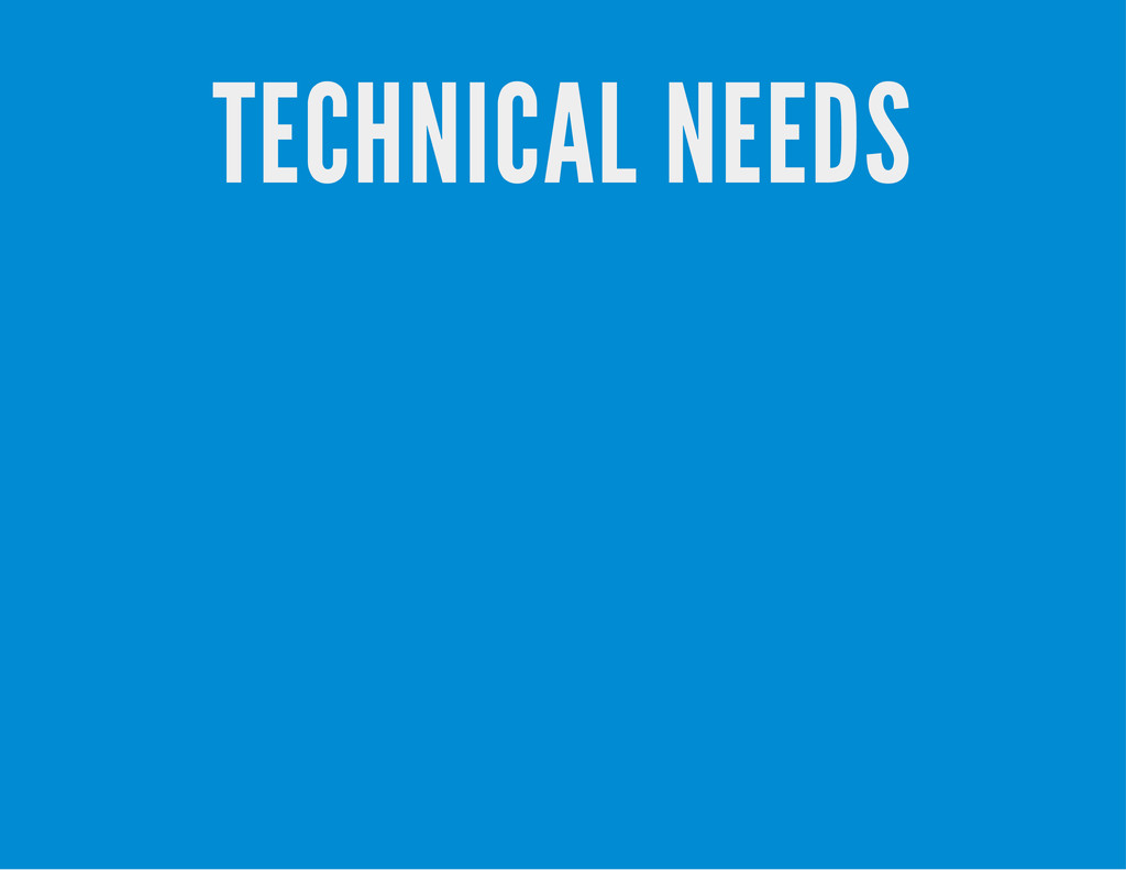 TECHNICAL NEEDS