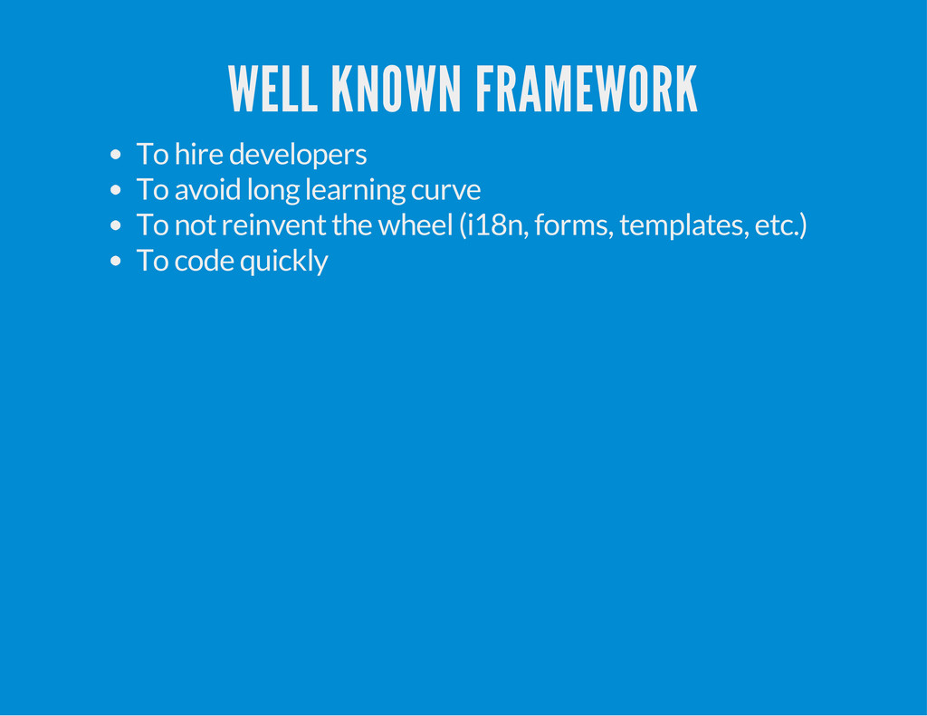 WELL KNOWN FRAMEWORK To hire developers To avoi...