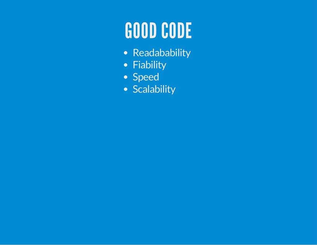 GOOD CODE Readabability Fiability Speed Scalabi...