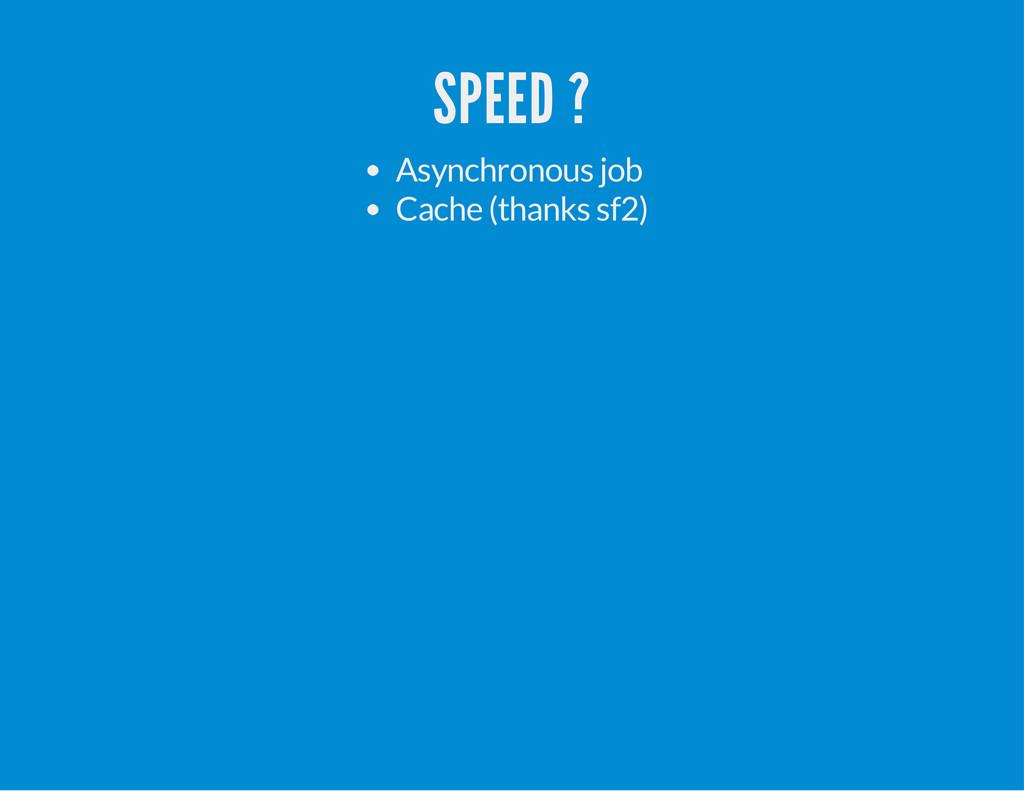SPEED ? Asynchronous job Cache (thanks sf2)