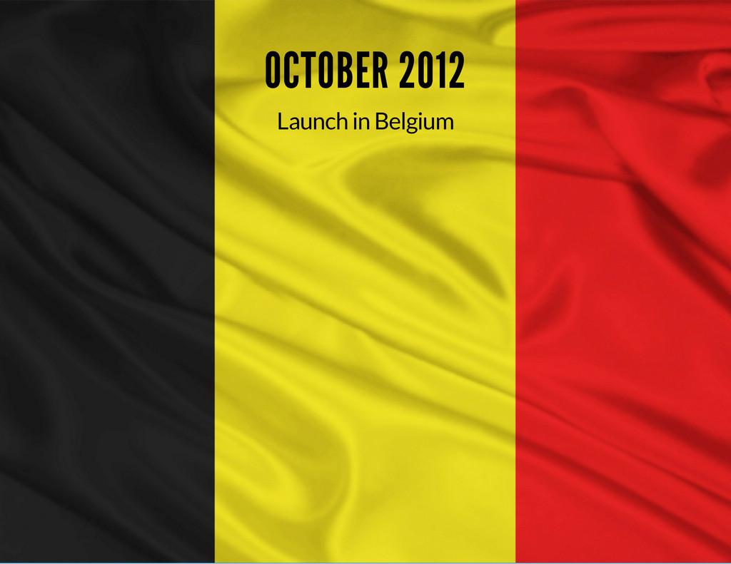 OCTOBER 2012 Launch in Belgium