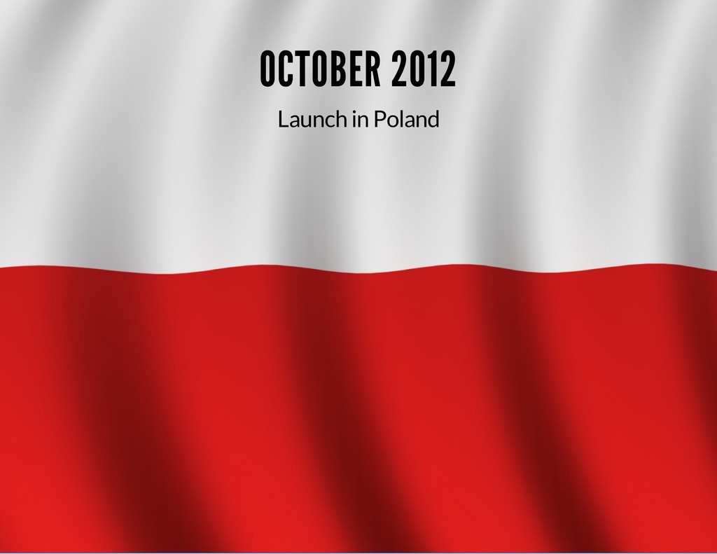 OCTOBER 2012 Launch in Poland