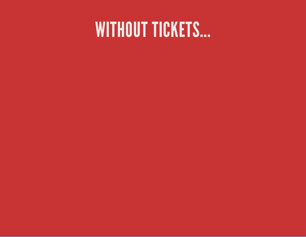 WITHOUT TICKETS...
