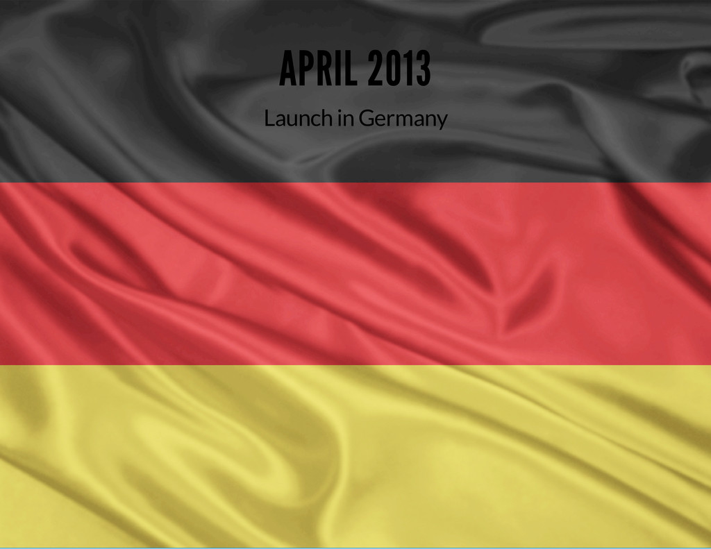 APRIL 2013 Launch in Germany