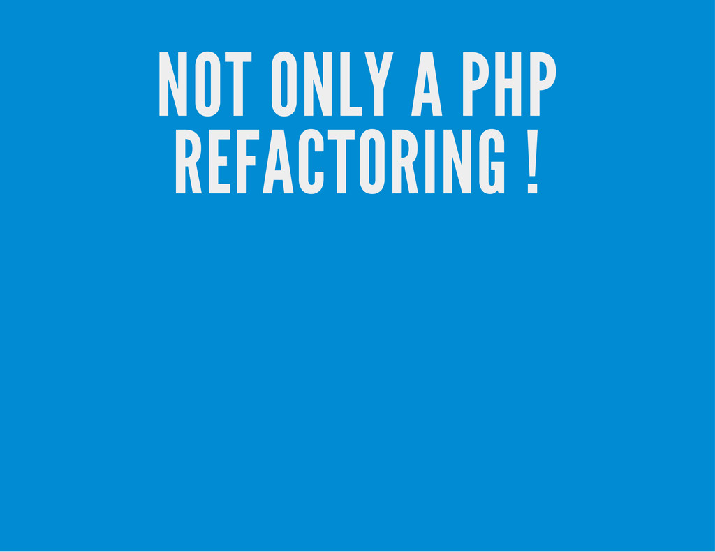 NOT ONLY A PHP REFACTORING !