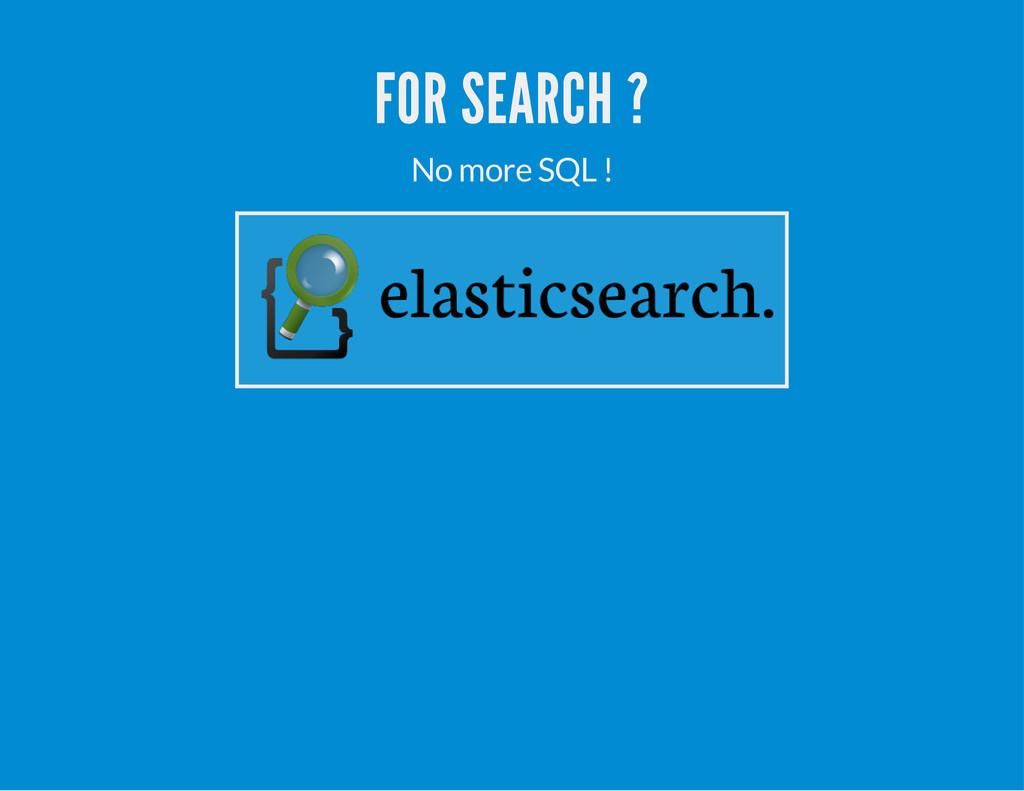FOR SEARCH ? No more SQL !