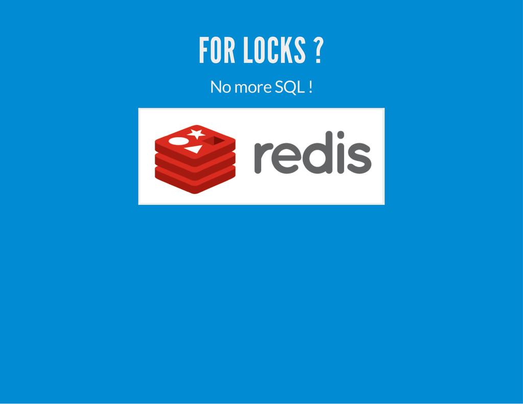 FOR LOCKS ? No more SQL !