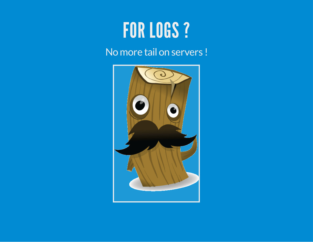 FOR LOGS ? No more tail on servers !