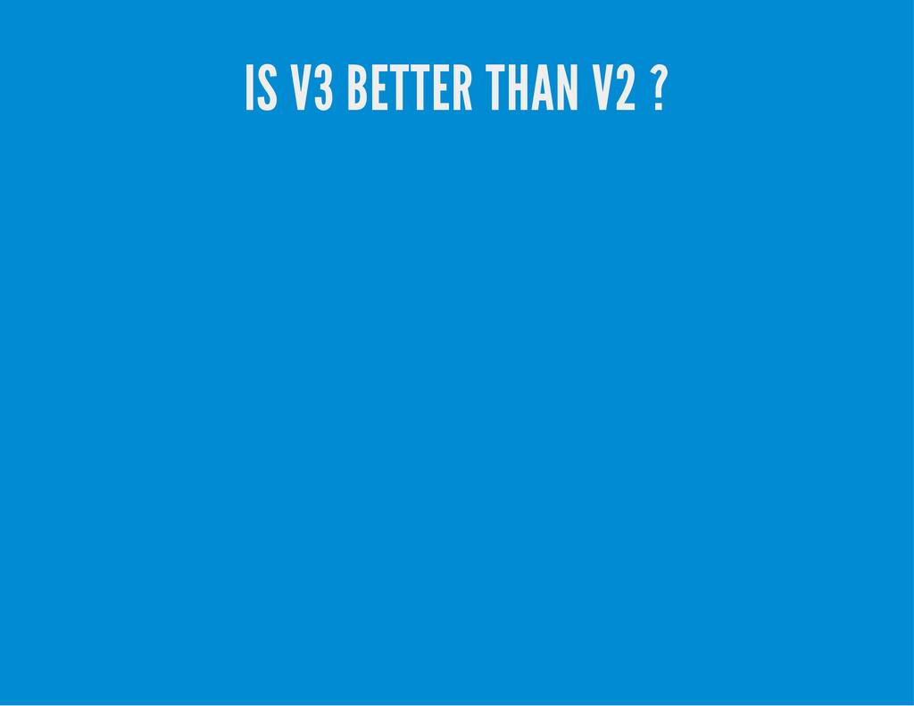 IS V3 BETTER THAN V2 ?