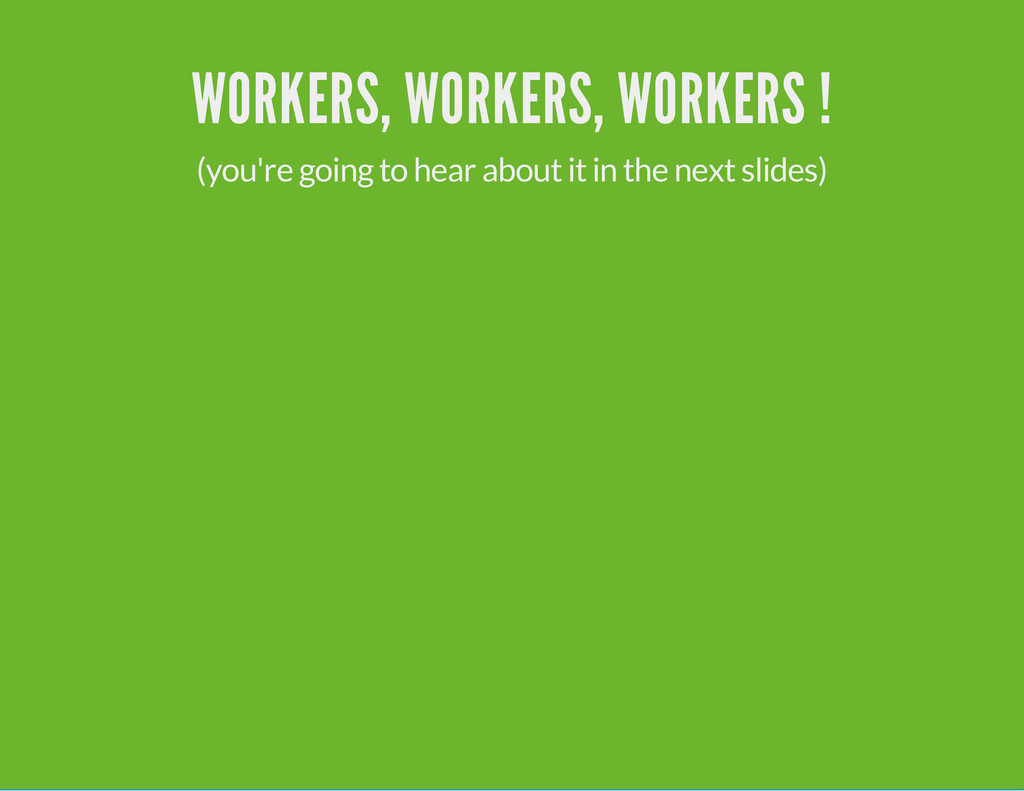 WORKERS, WORKERS, WORKERS ! (you're going to he...