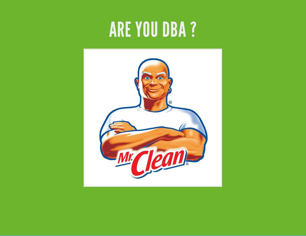 ARE YOU DBA ?