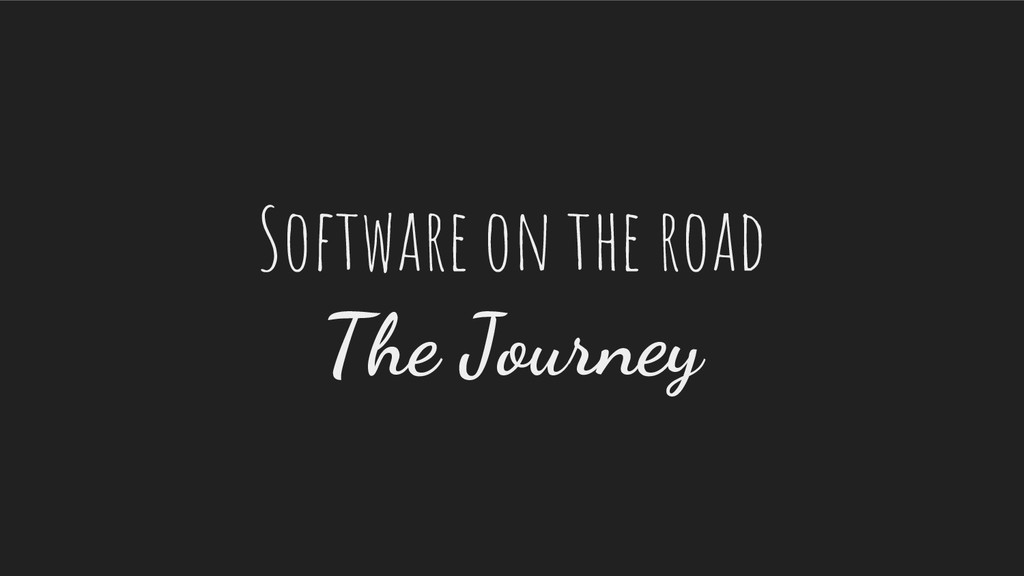 Software on the road The Journey