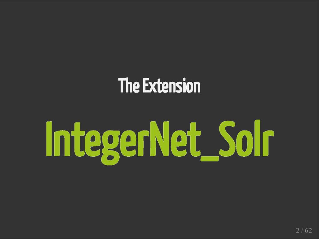 The Extension IntegerNet_Solr 2 / 62