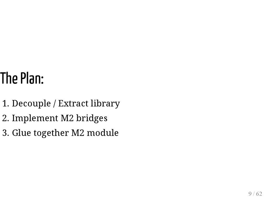 The Plan: 1. Decouple / Extract library 2. Impl...
