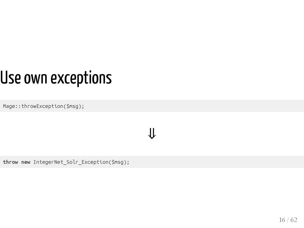 Use own exceptions Mage::throwException($msg); ...