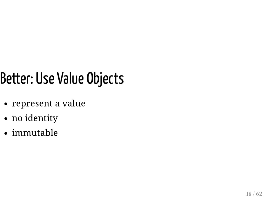 Better: Use Value Objects represent a value no ...