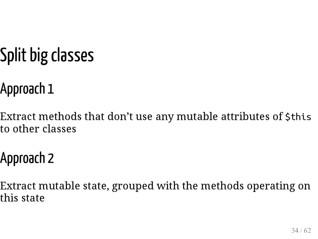 Split big classes Approach 1 Extract methods th...