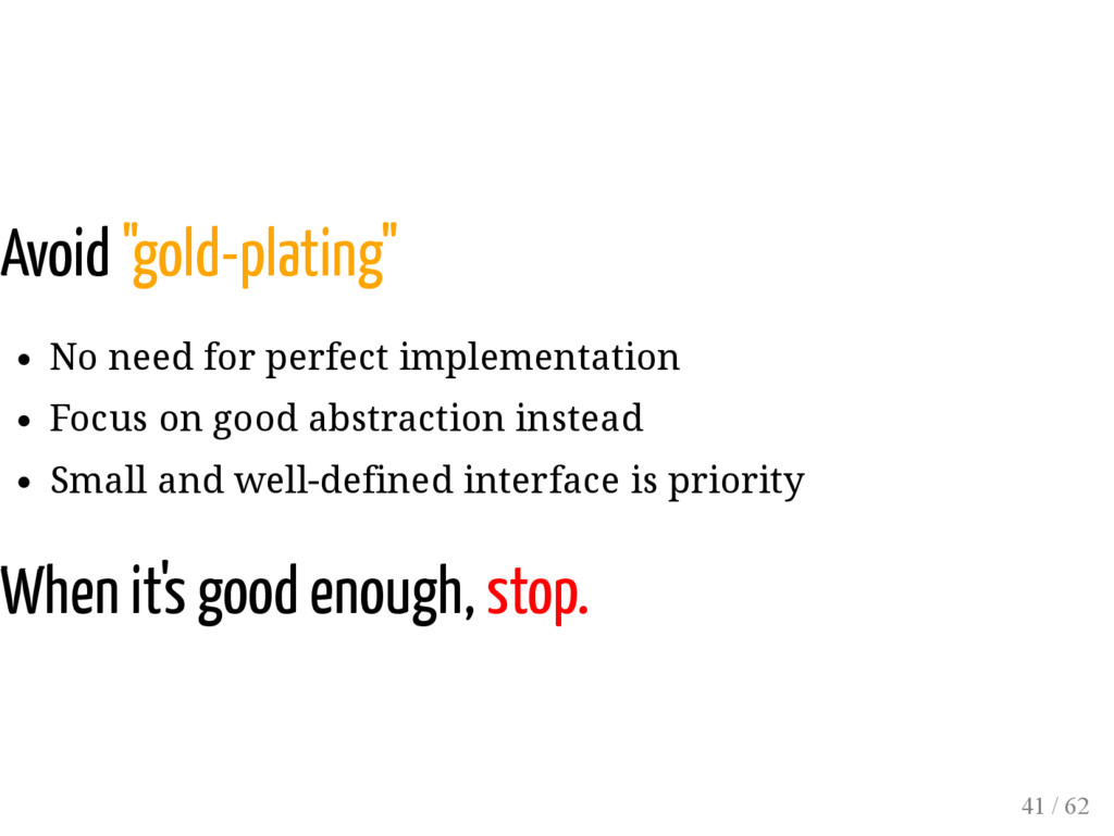"Avoid ""gold-plating"" No need for perfect implem..."