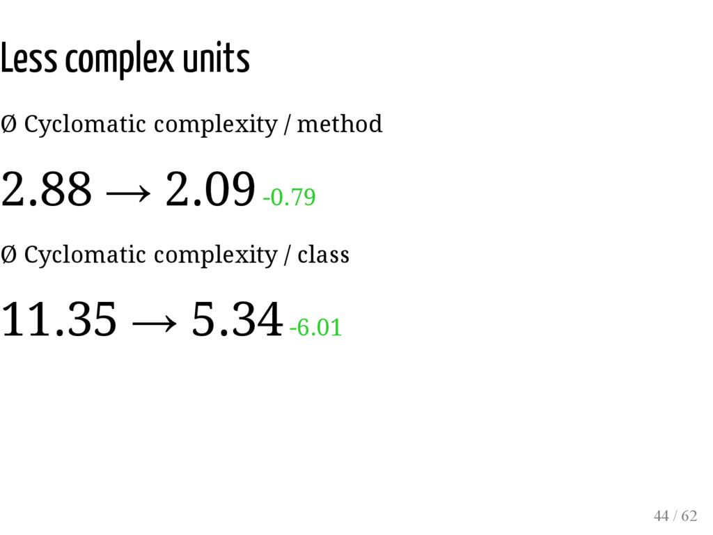 Less complex units Ø Cyclomatic complexity / me...