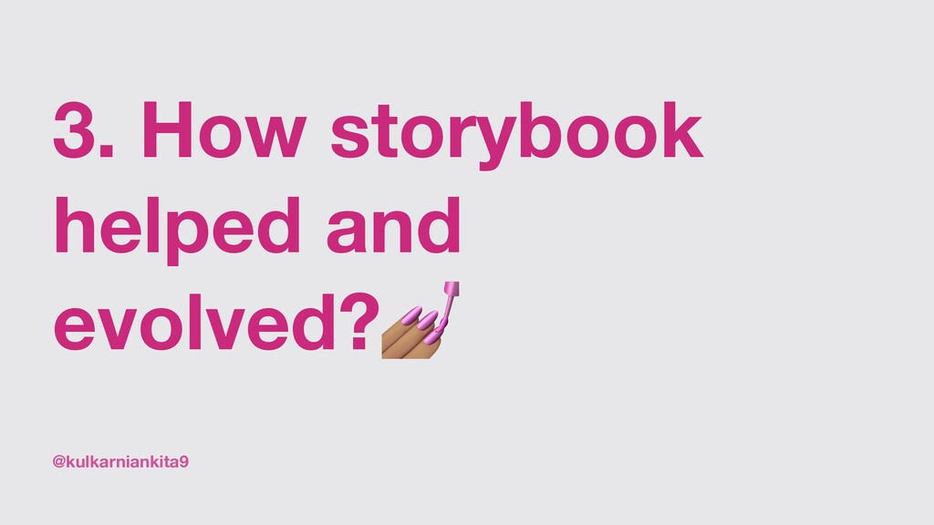 @kulkarniankita9 3. How storybook helped and ev...