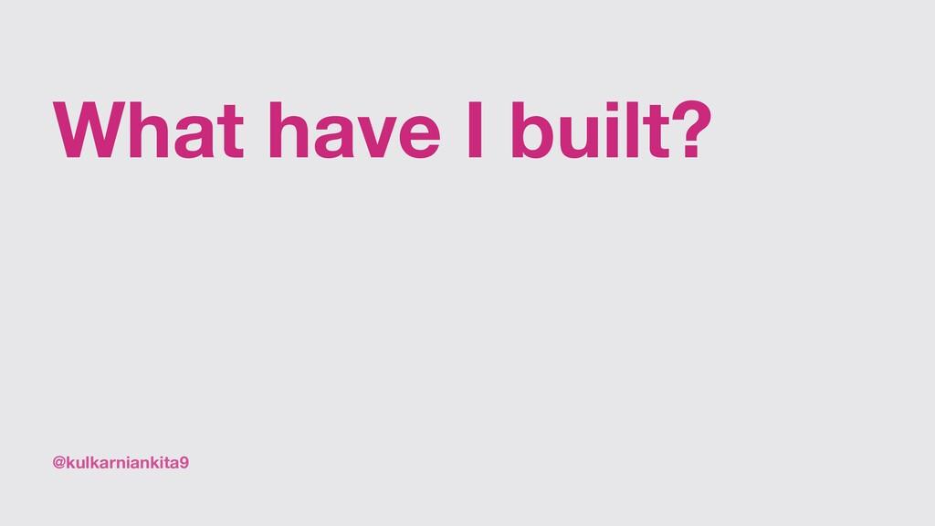 @kulkarniankita9 What have I built?