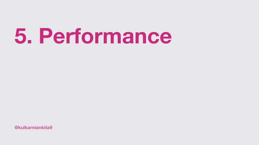 @kulkarniankita9 5. Performance
