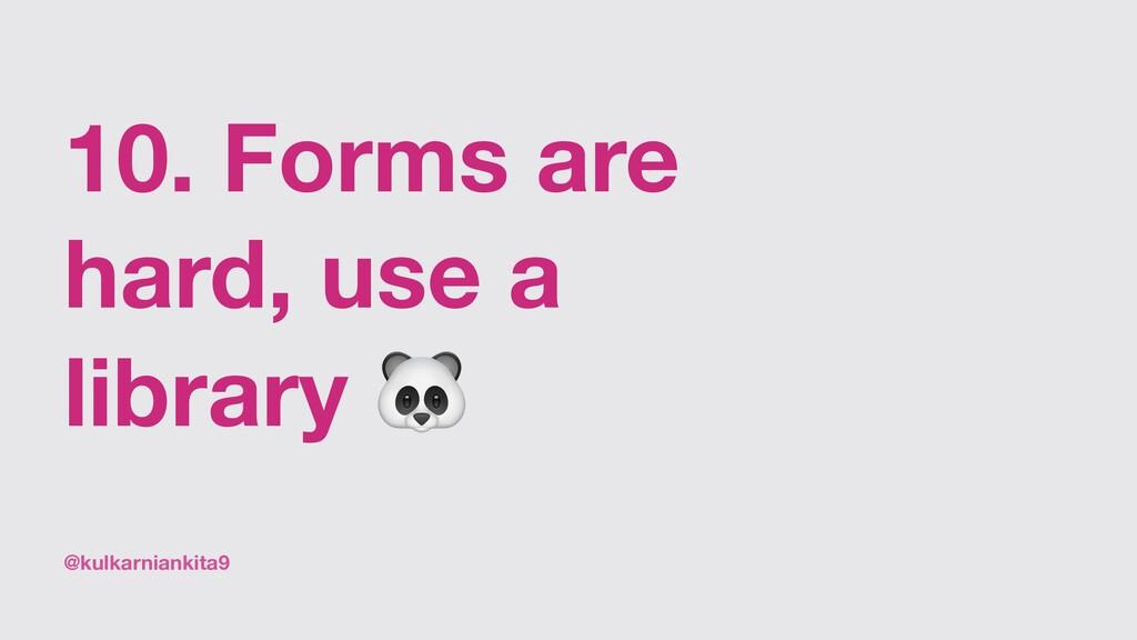 @kulkarniankita9 10. Forms are hard, use a libr...