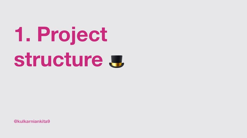 @kulkarniankita9 1. Project structure