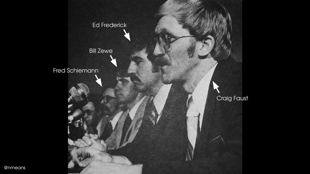 @nmeans Bill Zewe Fred Schiemann Ed Frederick C...