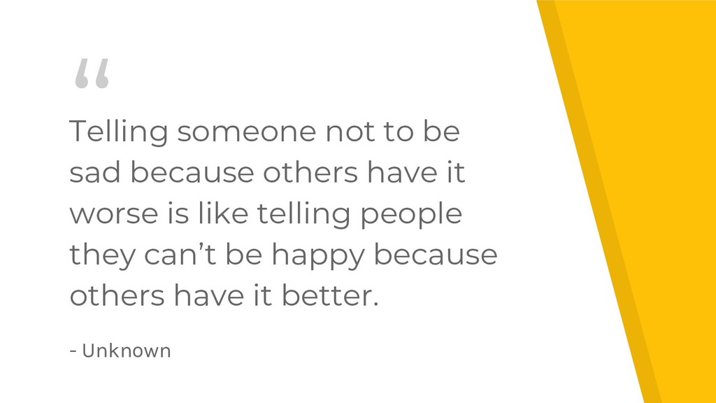 """"""" Telling someone not to be sad because others ..."""